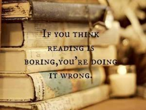 If you think reading is boring